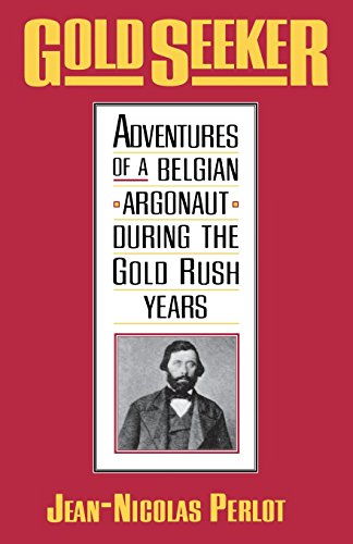 Gold Seeker: Adventures of a Belgian Argonaut during the Gold Rush Years (Yale Western Americana S) - Jean-Nicolas Perlot