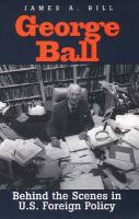 George Ball: Behind the Scenes in U.S. Foreign Policy