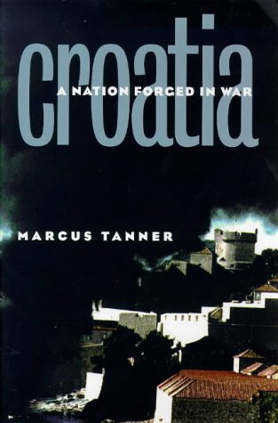 Croatia: A Nation Forged in War - Marcus Tanner