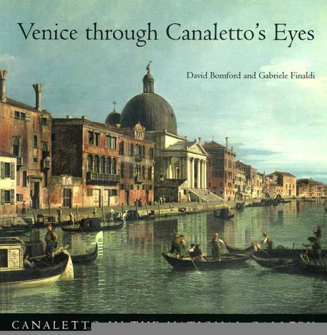 Venice through Canaletto's Eyes (National Gallery London Publications) - David Bomford; Dr. Gabriele Finaldi