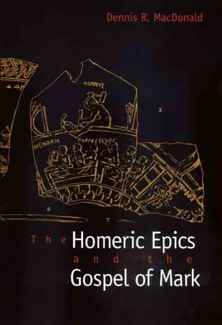 The Homeric Epics and the Gospel of Mark - Dennis R. MacDonald