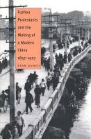 Fuzhou Protestants and the Making of a Modern China, 1857-1927 - Dunch, Ryan
