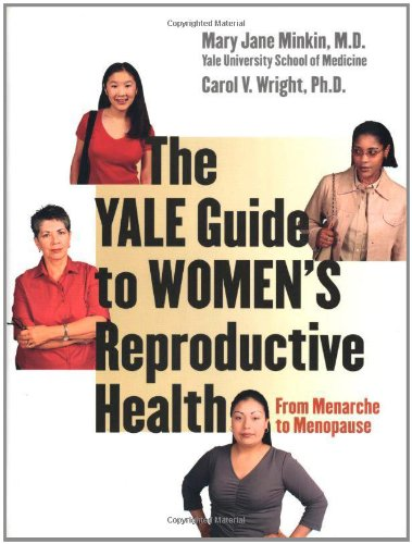 The Yale Guide to Women's Reproductive Health: From Menarche to Menopause - Mary Jane Minkin; Carol V. Wright
