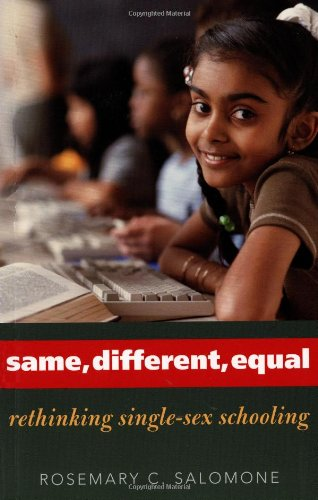 Same, Different, Equal: Rethinking Single-Sex Schooling - Rosemary C. Salomone