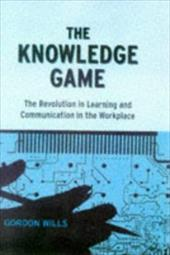 The Knowledge Game: The Revolution in Learning and Communication in the Workplace