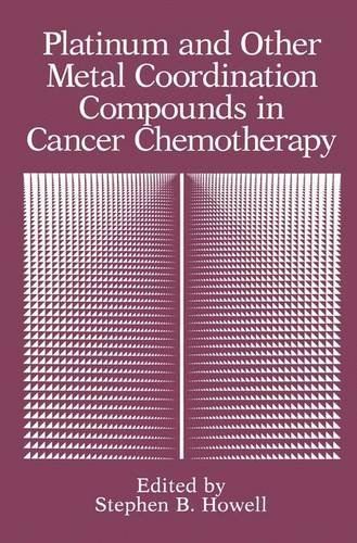 Platinum and Other Metal Coordination Compounds in Cancer Chemotherapy - Stephen B. Howell