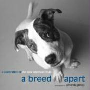 A Breed Apart: A Celebration of the New American Mutt