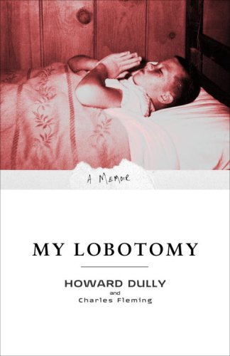 My Lobotomy: A Memoir - Howard Dully, Charles Fleming