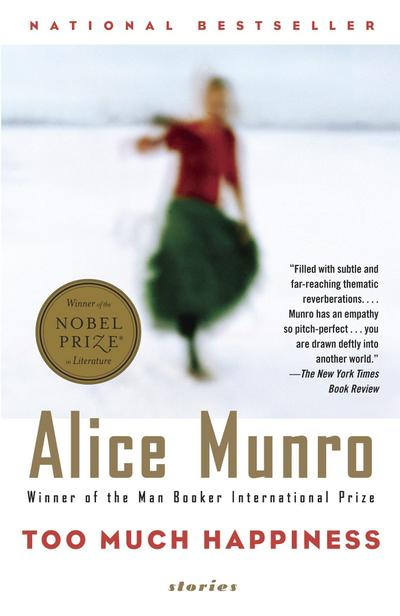 Too Much Happiness : Stories. Winner of the Man Booker International Prize 2009 - Alice Munro