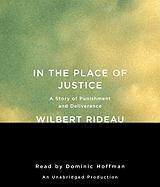 In the Place of Justice: A Story of Punishment and Deliverance - Rideau, Wilbert