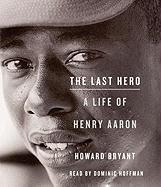 The Last Hero: A Life of Henry Aaron - Bryant, Howard