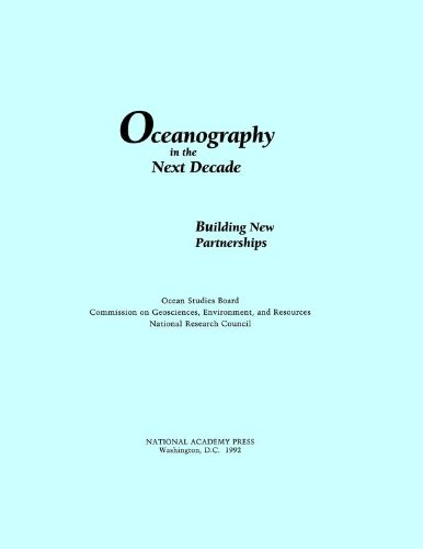 Oceanography in the Next Decade:: Building New Partnerships - Environment and Resources Commission on Geosciences; Ocean Studies Board; National Research Council; Division