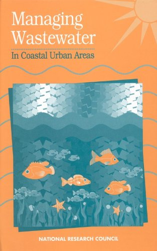 Managing Wastewater in Coastal Urban Areas - Committee on Wastewater Management for Coastal Urban Areas; National Research Council; Division on Earth and L