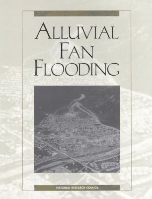 Alluvial Fan Flooding - Geosciences, Environment, and Resource Commission; Alluvial Fan Flooding Committee; National Research Council