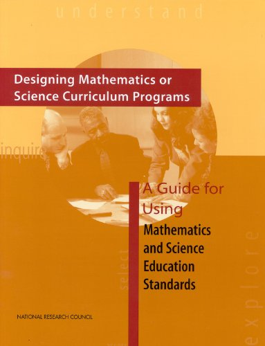 Designing Mathematics or Science Curriculum Programs:: A Guide for Using Mathematics and Science Education Standards - Committee on Science Education K-12 and the Mathematical Sciences Education Board; Division of Behavioral and