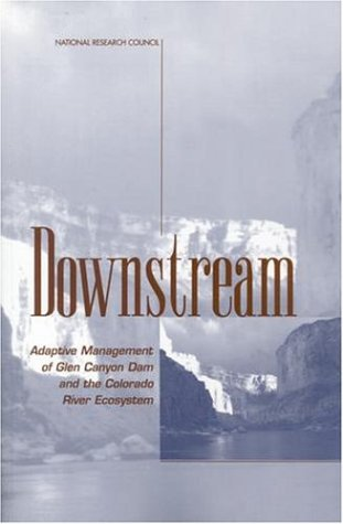 Downstream:: Adaptive Management of Glen Canyon Dam and the Colorado River Ecosystem (University Series in Mathematics) - Committee on Grand Canyon Monitoring and Research; National Research Council; Division on Earth and Life Studi