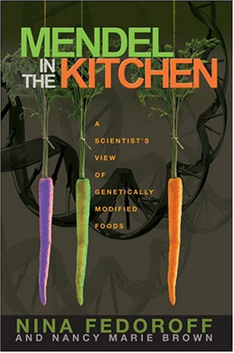 Mendel in the Kitchen: A Scientist's View of Genetically Modified Foods - Nina Fedoroff, Nancy Marie Brown