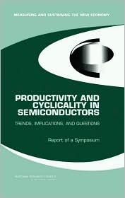 Productivity And Cyclicality In Semiconductors: Trends, Implications, And Questions : Report of a Symposium