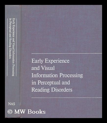 Early Experience and Visual Information Processing in Perceptual and Reading Disorders. Proceedings of a Conference Held October 27-30, 1968, At Lake Mohonk, New York, in Association with the Committee on Brain Sciences, National Research Council...