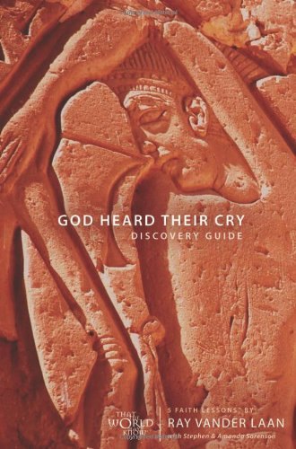 God Heard Their Cry Discovery Guide: 5 Faith Lessons - Ray Vander Laan