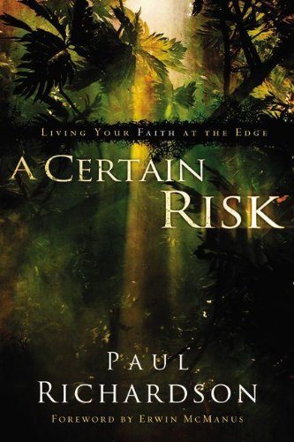 A Certain Risk: Living Your Faith at the Edge - Paul Andrew Richardson