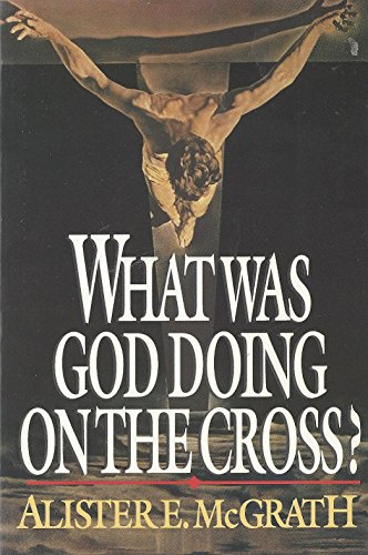 What Was God Doing on the Cross? - Alister E. McGrath