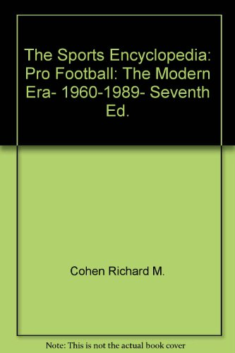The Sports Encyclopedia: Pro Football: The Modern Era, 1960-1989, Seventh Ed. - David S. Neft; Richard M. Cohen
