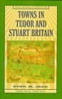 Towns in Tudor and Stuart Britain (Social History in Perspective) - Sybil M. Jack
