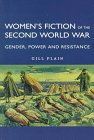 Women's Fiction of the Second World War: Gender Power and Resistance - Plain Gill