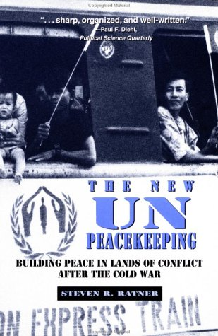 The New UN Peacekeeping: Building Peace in Lands of Conflict After the Cold War - Steven R. Ratner