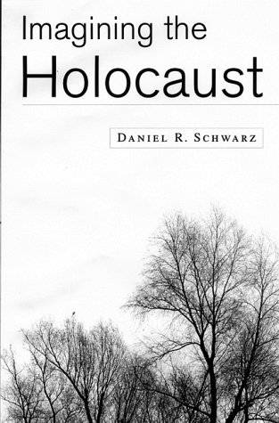 Imagining the Holocaust: Narrative and Memory in Major Holocaust Literary Works - Daniel R. Schwarz