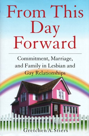 From This Day Forward: Commitment, Marriage, and Family in Lesbian and Gay Relationships - Gretchen A. Stiers