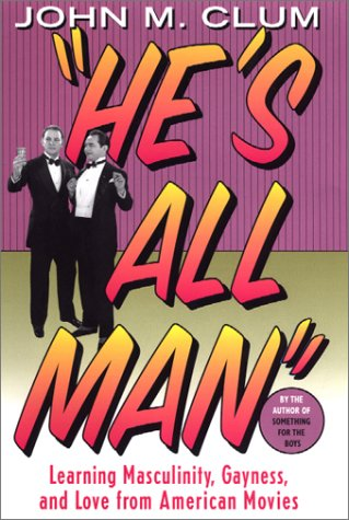 He's All Man: Learning Masculinity, Gayness, and Love from American Movies - Prof. John M. Clum