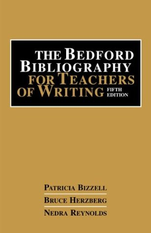 The Bedford Bibliography for Teachers of Writing - Patricia Bizzell; Bruce Herzberg; Nedra Reynolds