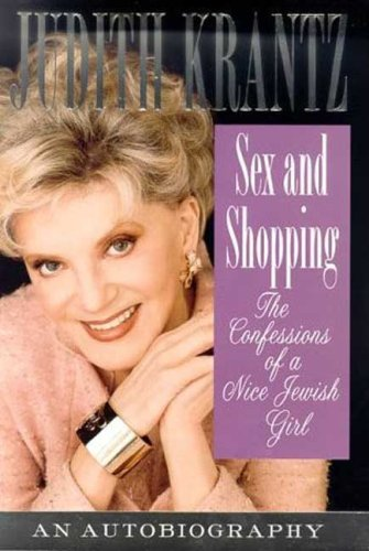 Sex and Shopping: Confessions of a Nice Jewish Girl - Judith Krantz