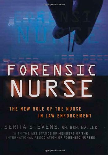 Forensic Nurse: The New Role of the Nurse in Law Enforcement - Serita Stevens