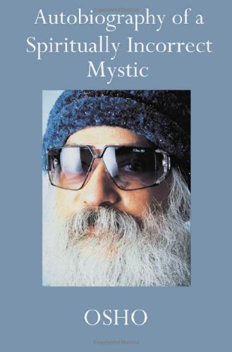 Autobiography of a Spiritually Incorrect Mystic - Osho