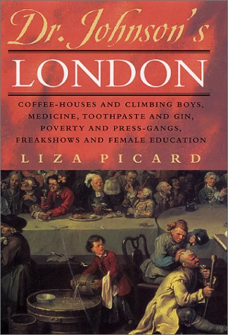 Dr. Johnson's London: Coffee-Houses and Climbing Boys, Medicine, Toothpaste and Gin, Poverty and Press-Gangs, Freakshows and Female Educatio - Liza Picard