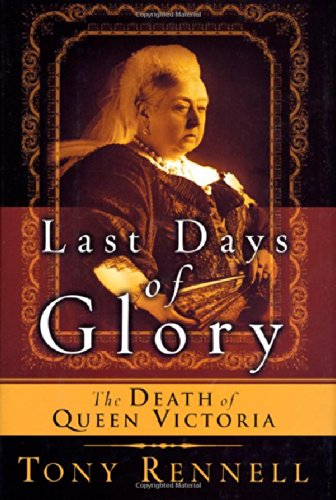 The Last Days of Glory: The Death of Queen Victoria - Tony Rennell