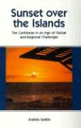 Sunset Over the Islands: The Caribbean in an Age of Global and Regional Challenges - Serbin, Andres