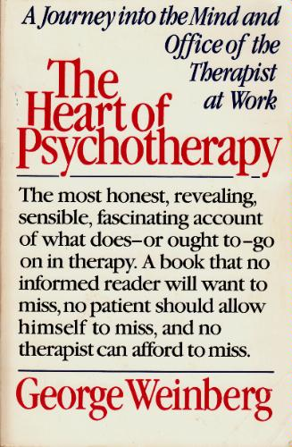 The Heart of Psychotherapy: A Journey into the Mind and Office of the Therapist at Work - George Weinberg