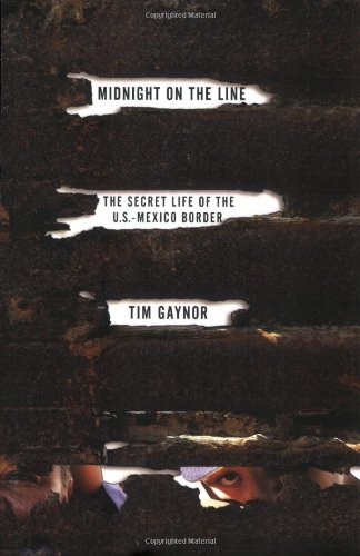 Midnight on the Line: The Secret Life of the U.S.-Mexico Border - Tim Gaynor
