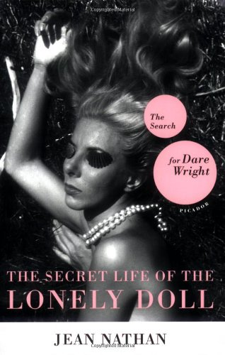 The Secret Life of the Lonely Doll: The Search for Dare Wright - Jean Nathan