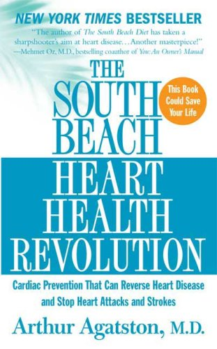The South Beach Heart Health Revolution: Cardiac Prevention That Can Reverse Heart Disease and Stop Heart Attacks and Strokes - Arthur Agatston