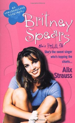 Britney Spears: An Unauthorized Biography - Alix Strauss