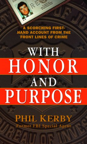With Honor and Purpose: A Scorching First-Hand Account From The Front Lines Of Crime - Phil Kerby