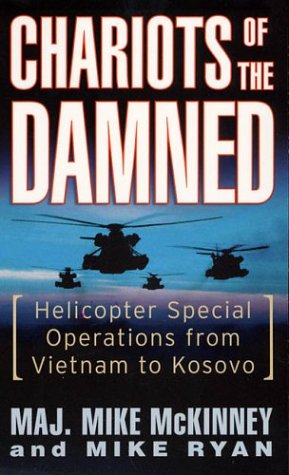 Chariots of the Damned: Helicopter Special Operations from Vietnam to Kosovo - Mike McKinney; Mike Ryan