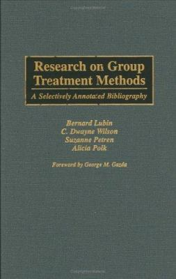 Research on Group Treatment Methods : A Selectively Annotated Bibliography - Alicia Polk; Suzanne Petren; Bernard Lubin; C. Dwayne Wilson