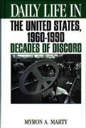 Daily Life in the United States, 1960-1990: Decades of Discord