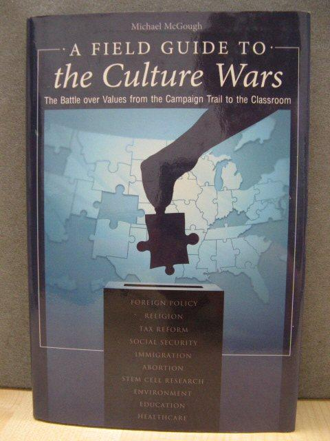 A Field Guide to the Culture Wars: The Battle Over Values from the Campaign Trail to the Classroom (Religion, Politics, and Public Life) - McGough, Michael